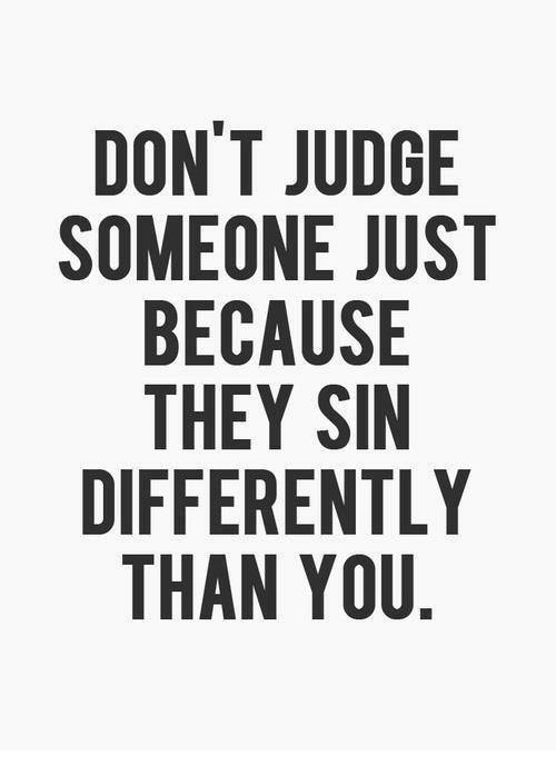Don't Judge Me Because I Sin Differently To You.